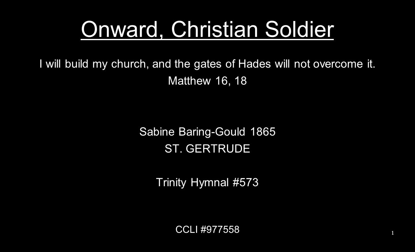 Onward, Christian Soldier I will build my church, and the gates of Hades will not overcome it.