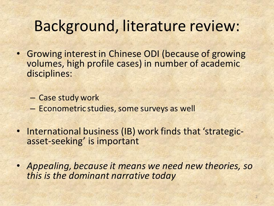 Background, literature review: Growing interest in Chinese ODI (because of growing volumes, high profile cases) in number of academic disciplines: – C