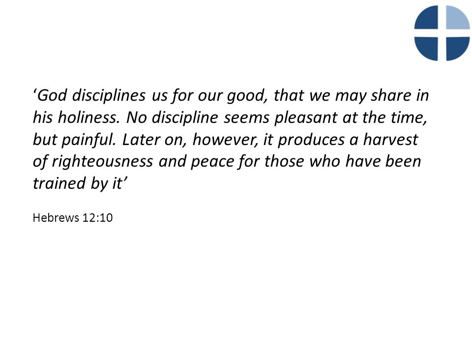 'God disciplines us for our good, that we may share in his holiness.