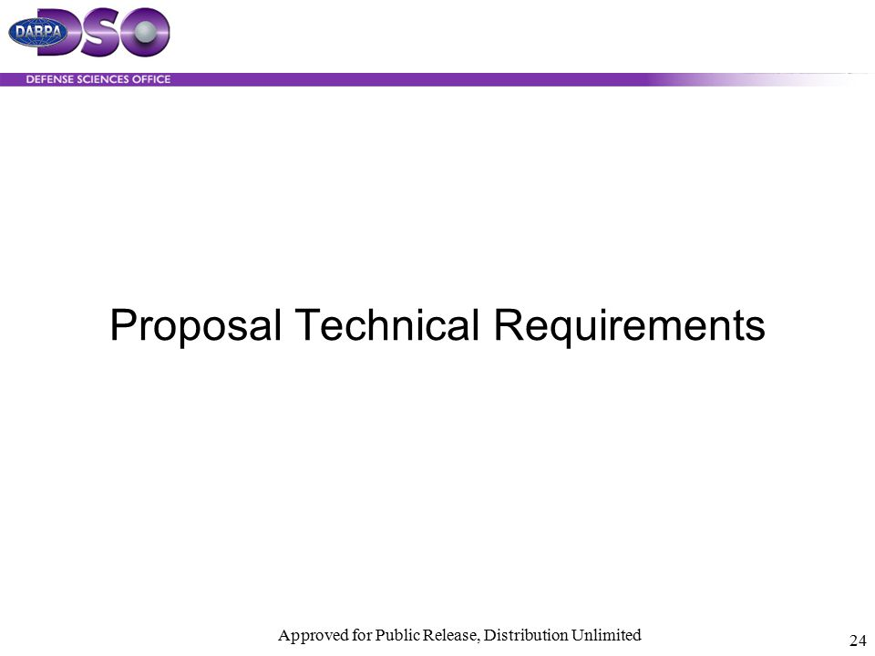 Approved for Public Release, Distribution Unlimited 24 Proposal Technical Requirements