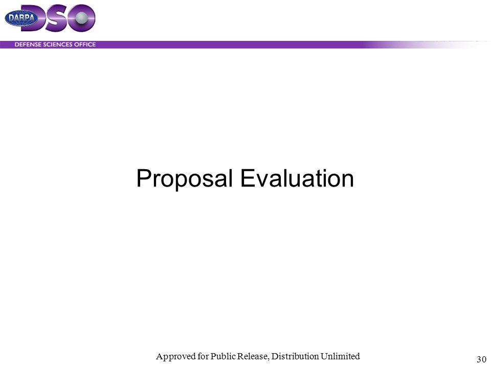 Approved for Public Release, Distribution Unlimited 30 Proposal Evaluation