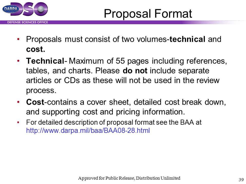 Approved for Public Release, Distribution Unlimited 39 Proposal Format Proposals must consist of two volumes-technical and cost. Technical- Maximum of