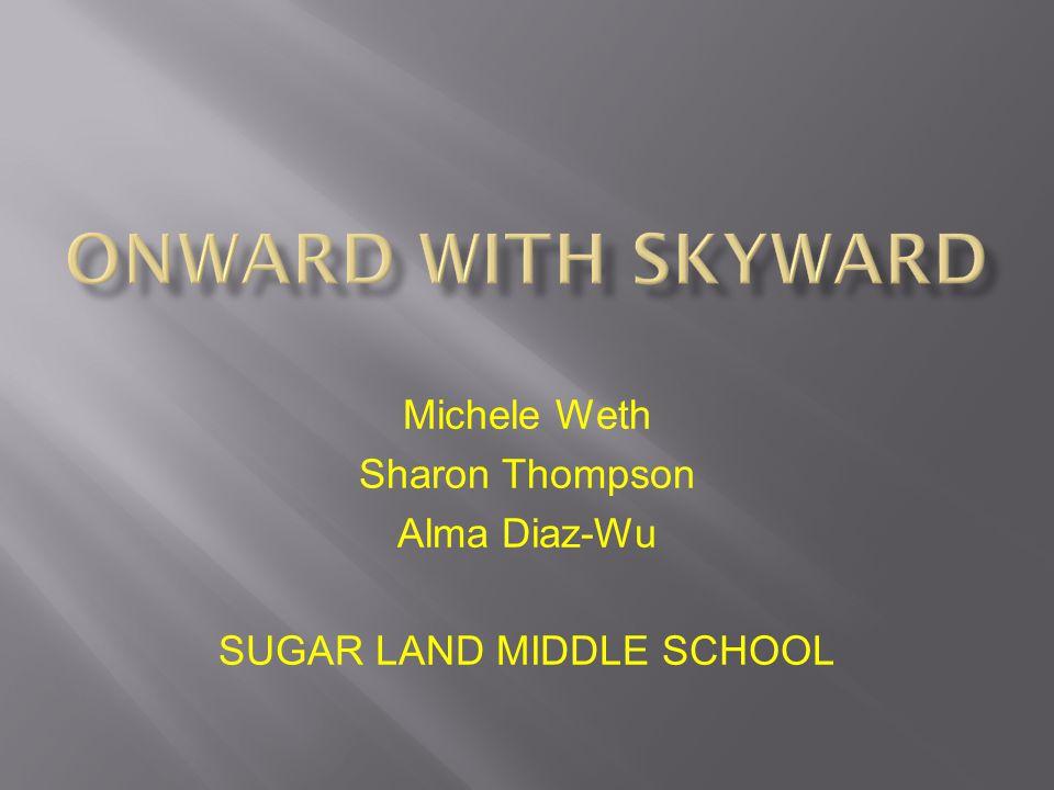Michele Weth Sharon Thompson Alma Diaz-Wu SUGAR LAND MIDDLE SCHOOL