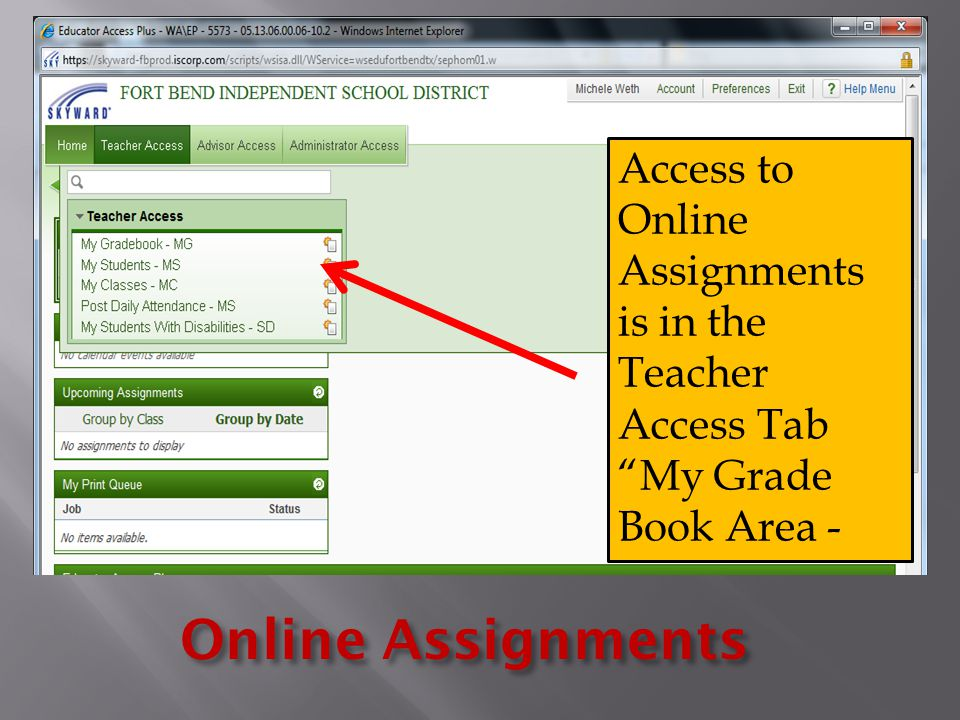 Online Assignments Access to Online Assignments is in the Teacher Access Tab My Grade Book Area -