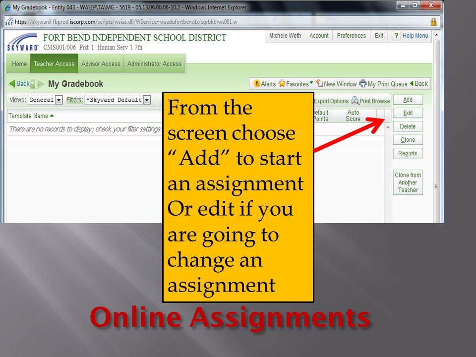 Online Assignments From the screen choose Add to start an assignment Or edit if you are going to change an assignment