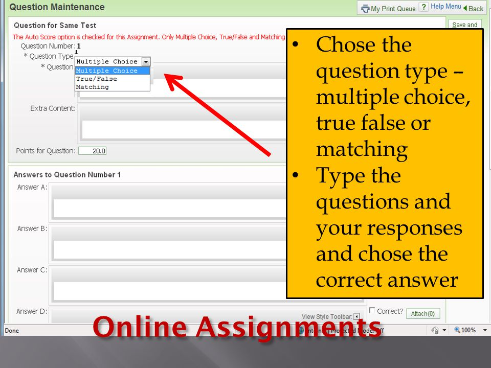 Chose the question type – multiple choice, true false or matching Type the questions and your responses and chose the correct answer