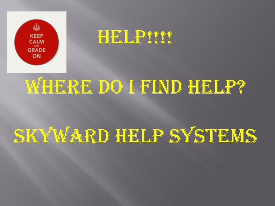 HELP!!!! Where do I find help? Skyward Help systems