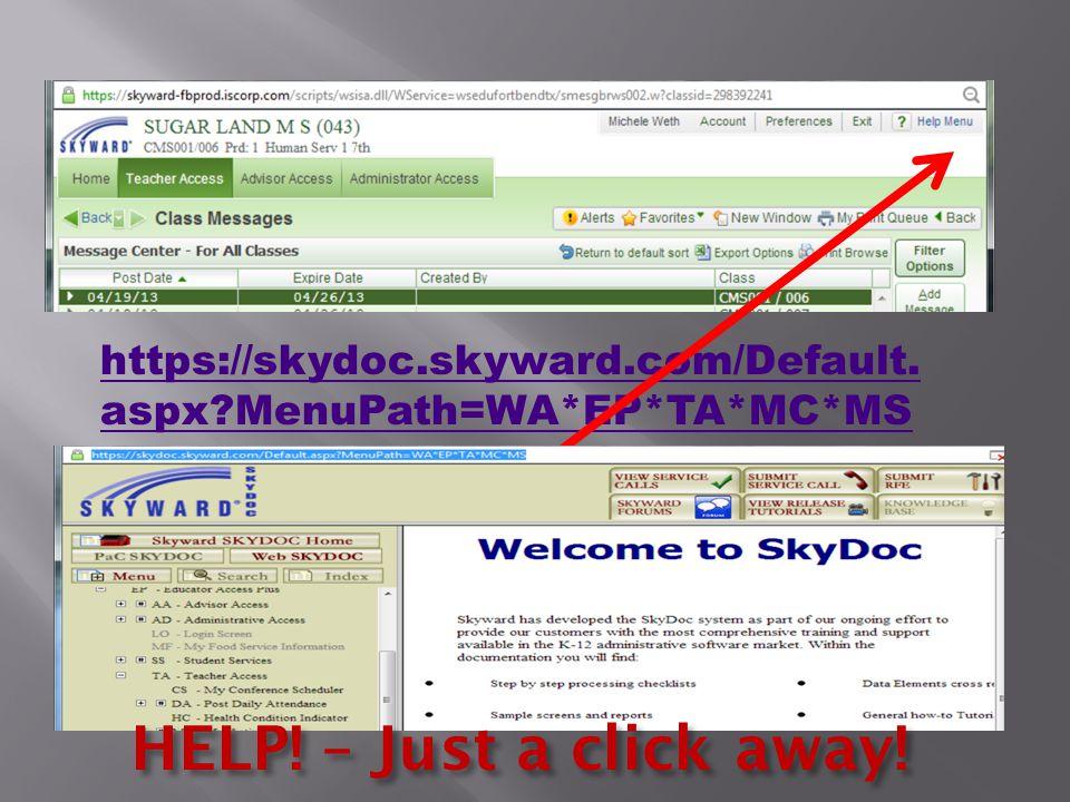 https://skydoc.skyward.com/Default. aspx MenuPath=WA*EP*TA*MC*MS HELP! – Just a click away!
