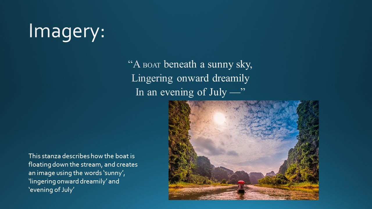 This stanza describes how the boat is floating down the stream, and creates an image using the words 'sunny', 'lingering onward dreamily' and 'evening of July'