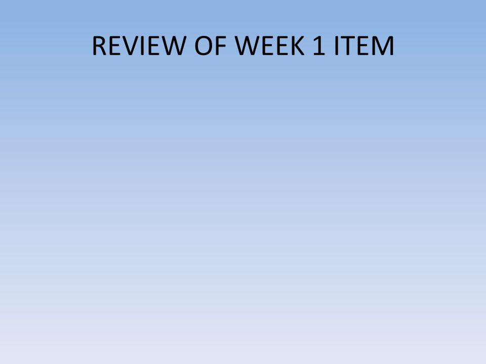 REVIEW OF WEEK 1 ITEM