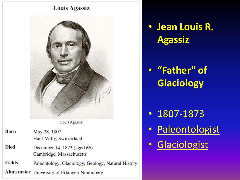 "Jean Louis R. Agassiz ""Father"" of Glaciology 1807-1873 Paleontologist Glaciologist"