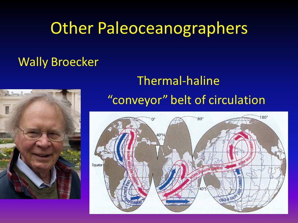 "Other Paleoceanographers Wally Broecker Thermal-haline ""conveyor"" belt of circulation"