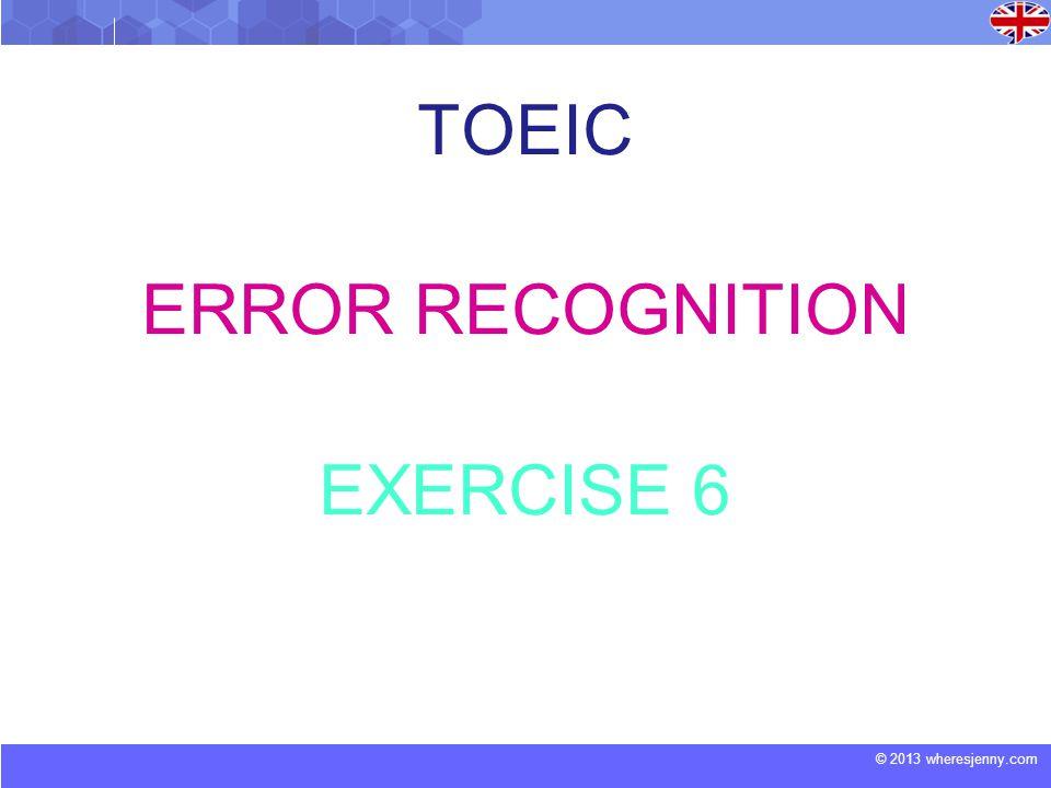 © 2013 wheresjenny.com TOEIC ERROR RECOGNITION EXERCISE 6