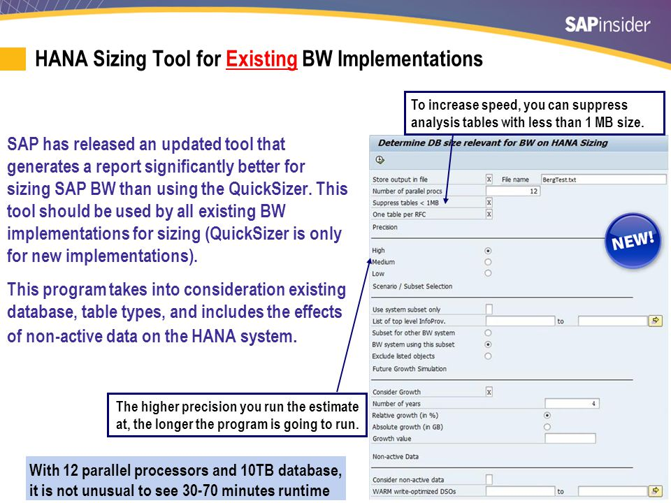 14 HANA Sizing Tool for Existing BW Implementations SAP has released an updated tool that generates a report significantly better for sizing SAP BW than using the QuickSizer.