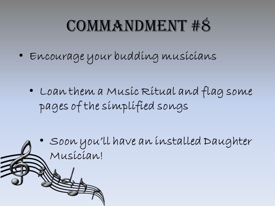 Commandment #8 Encourage your budding musicians Loan them a Music Ritual and flag some pages of the simplified songs Soon you'll have an installed Daughter Musician!