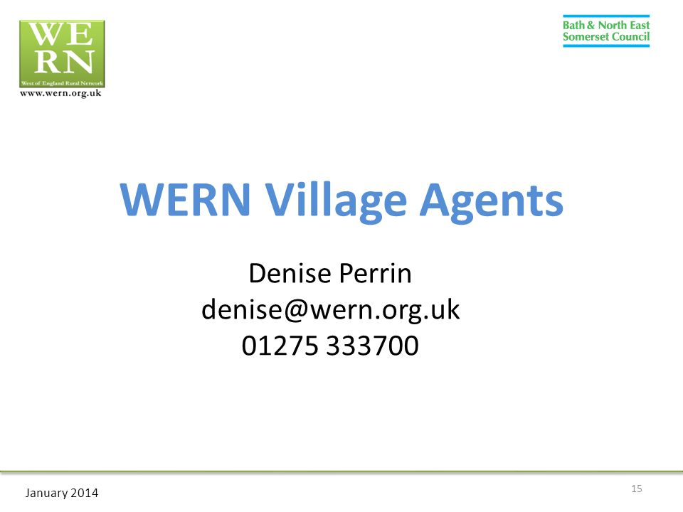 15 January 2014 WERN Village Agents Denise Perrin denise@wern.org.uk 01275 333700
