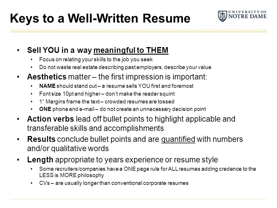 Keys to a Well-Written Resume Sell YOU in a way meaningful to THEM Focus on relating your skills to the job you seek Do not waste real estate describi