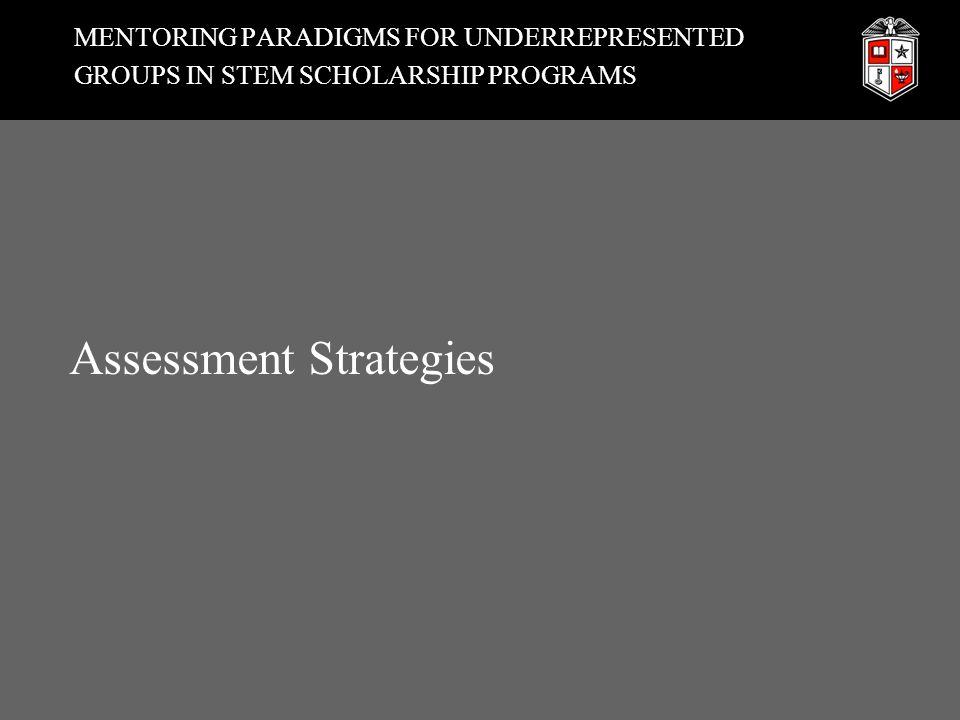 MENTORING PARADIGMS FOR UNDERREPRESENTED GROUPS IN STEM SCHOLARSHIP PROGRAMS Assessment Strategies
