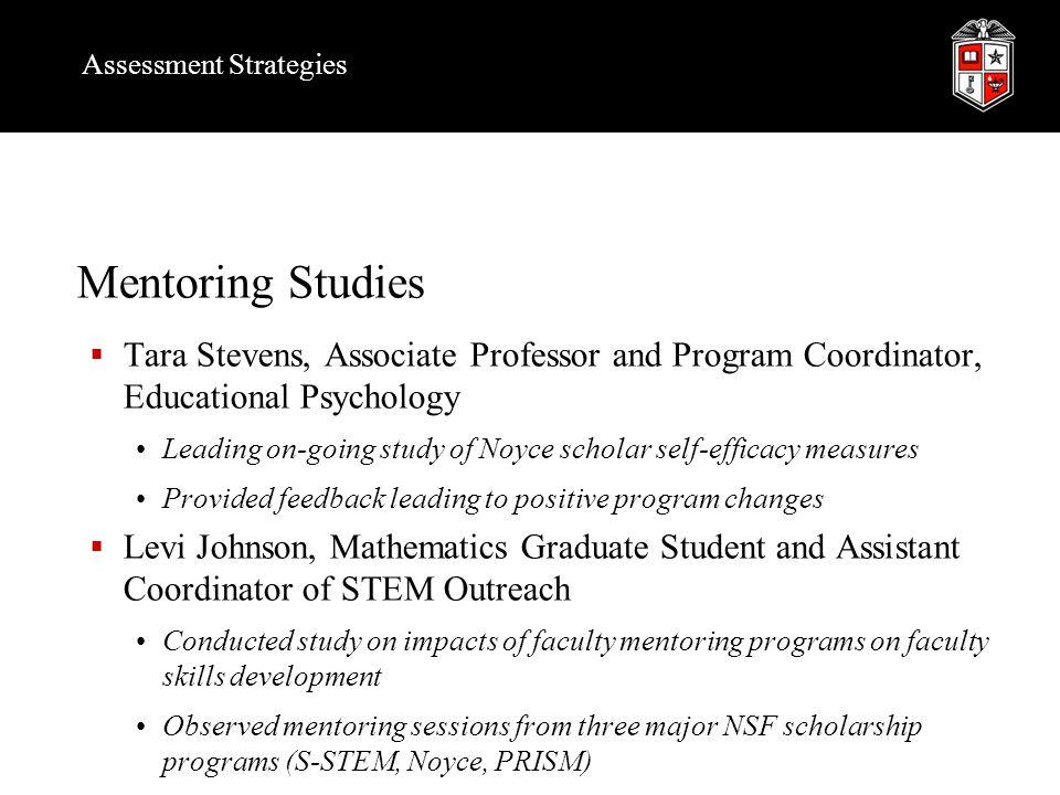 Assessment Strategies Mentoring Studies  Tara Stevens, Associate Professor and Program Coordinator, Educational Psychology Leading on-going study of