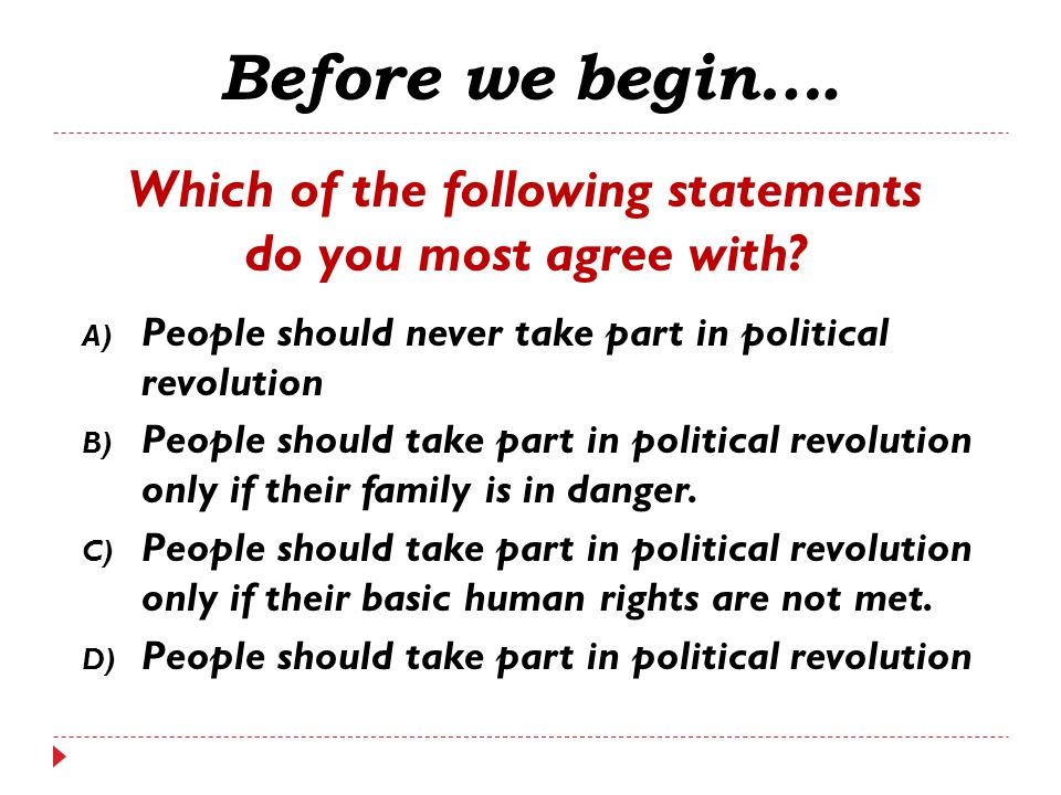 A) People should never take part in political revolution B) People should take part in political revolution only if their family is in danger. C) Peop