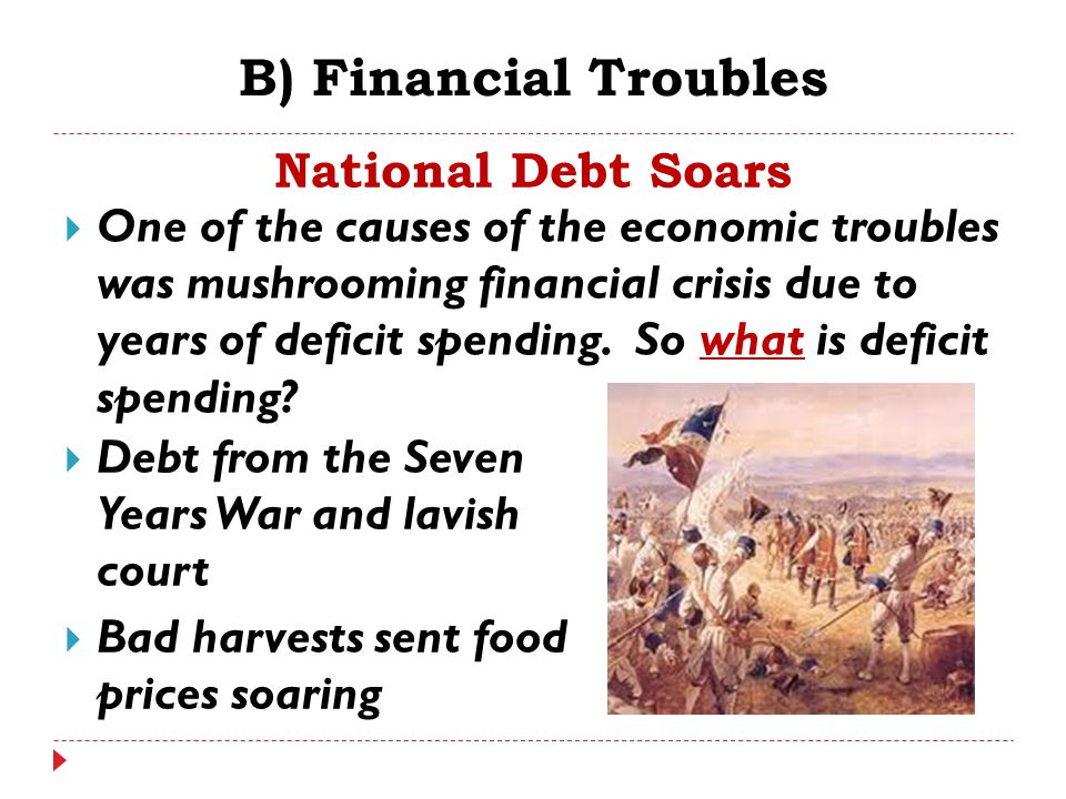  One of the causes of the economic troubles was mushrooming financial crisis due to years of deficit spending. So what is deficit spending? B) Financ