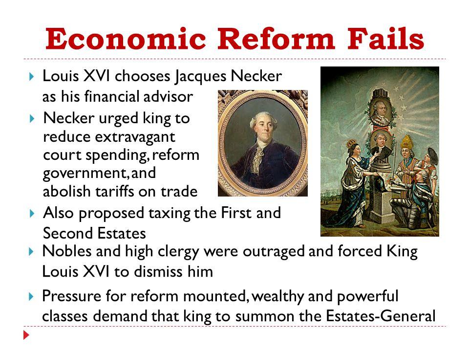  Louis XVI chooses Jacques Necker as his financial advisor Economic Reform Fails  Necker urged king to reduce extravagant court spending, reform gov