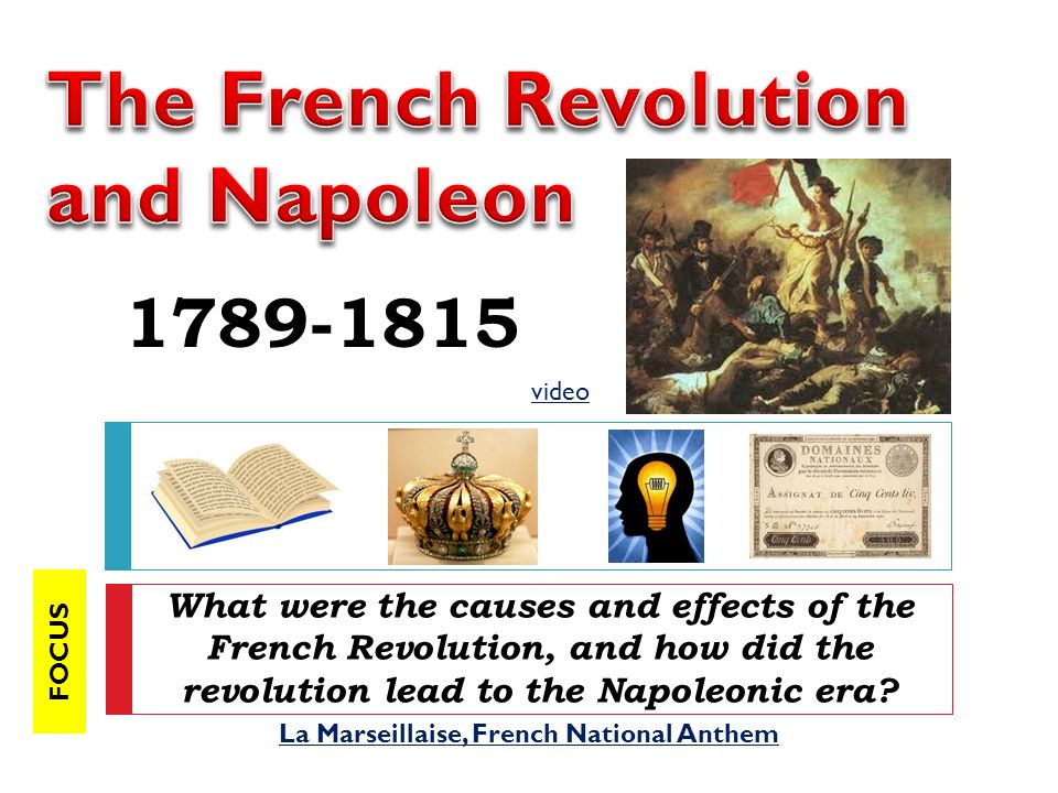 1789-1815 What were the causes and effects of the French Revolution, and how did the revolution lead to the Napoleonic era? La Marseillaise, French Na