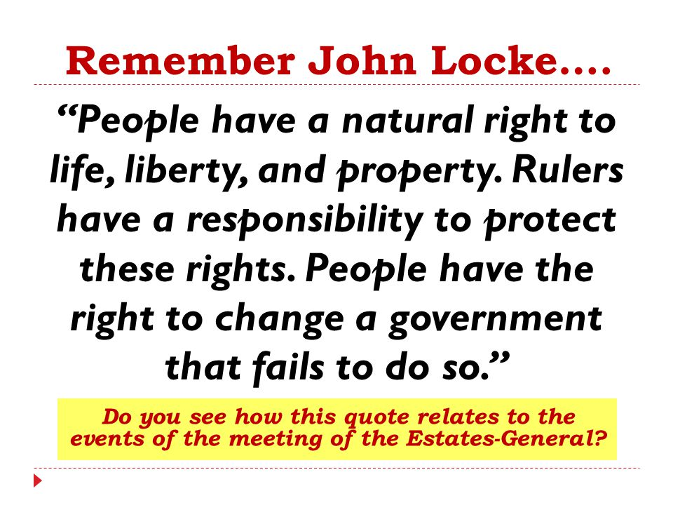 """""""People have a natural right to life, liberty, and property. Rulers have a responsibility to protect these rights. People have the right to change a g"""