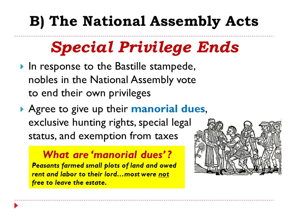 B) The National Assembly Acts  In response to the Bastille stampede, nobles in the National Assembly vote to end their own privileges  Agree to give