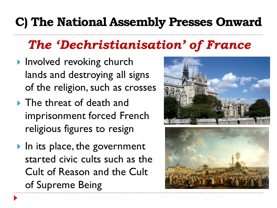 C) The National Assembly Presses Onward The 'Dechristianisation' of France  Involved revoking church lands and destroying all signs of the religion,