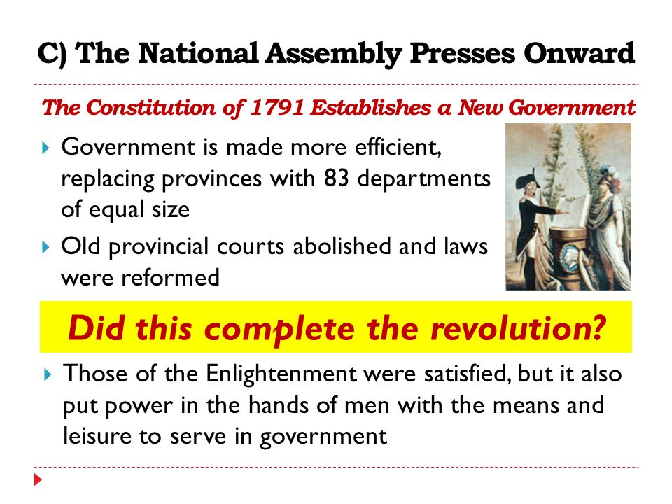 C) The National Assembly Presses Onward The Constitution of 1791 Establishes a New Government  Government is made more efficient, replacing provinces