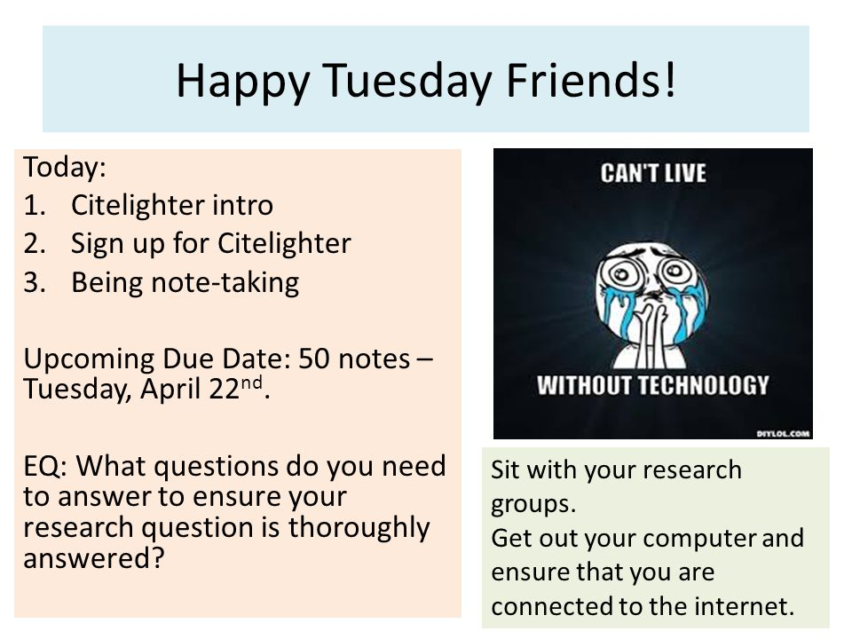 Happy Tuesday Friends! Today: 1.Citelighter intro 2.Sign up for Citelighter 3.Being note-taking Upcoming Due Date: 50 notes – Tuesday, April 22 nd. EQ