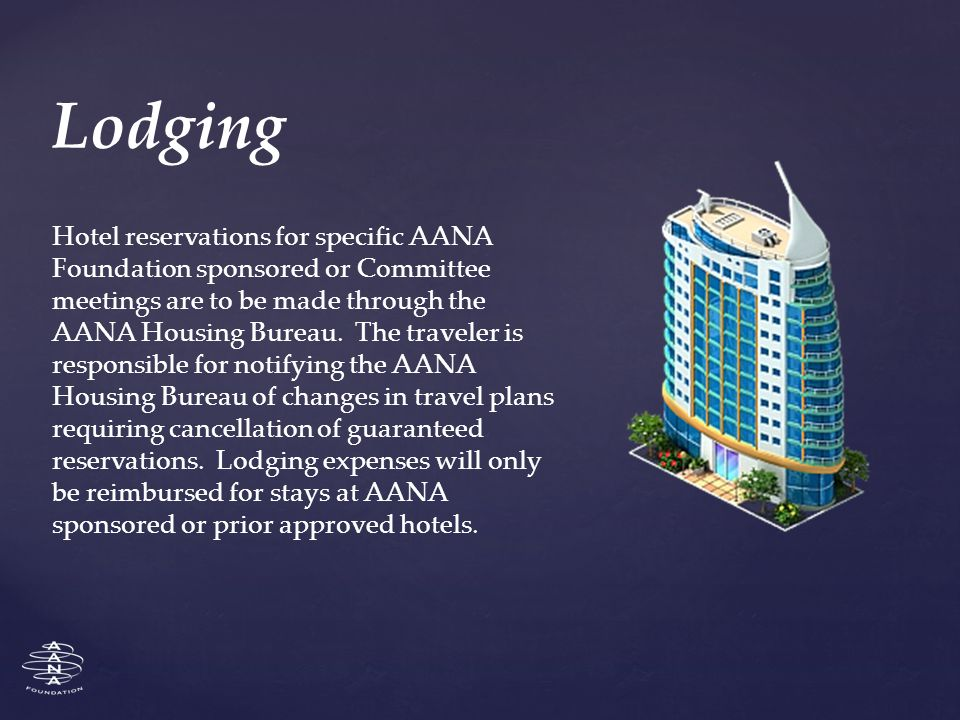Hotel reservations for specific AANA Foundation sponsored or Committee meetings are to be made through the AANA Housing Bureau.