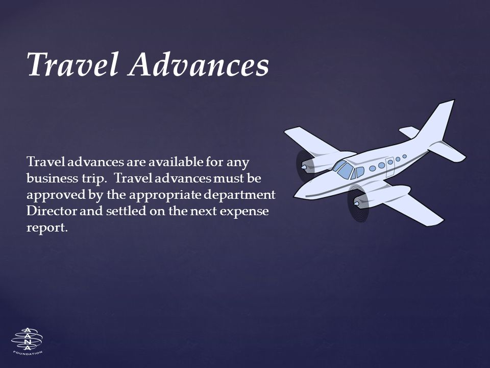 Travel advances are available for any business trip.
