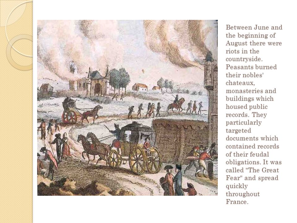 Between June and the beginning of August there were riots in the countryside. Peasants burned their nobles' chateaux, monasteries and buildings which