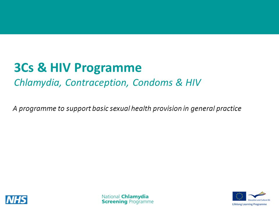 1 3Cs & HIV Programme Chlamydia, Contraception, Condoms & HIV A programme to support basic sexual health provision in general practice