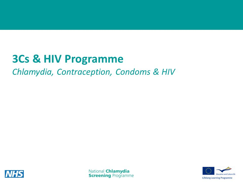 23 3Cs & HIV Programme Chlamydia, Contraception, Condoms & HIV