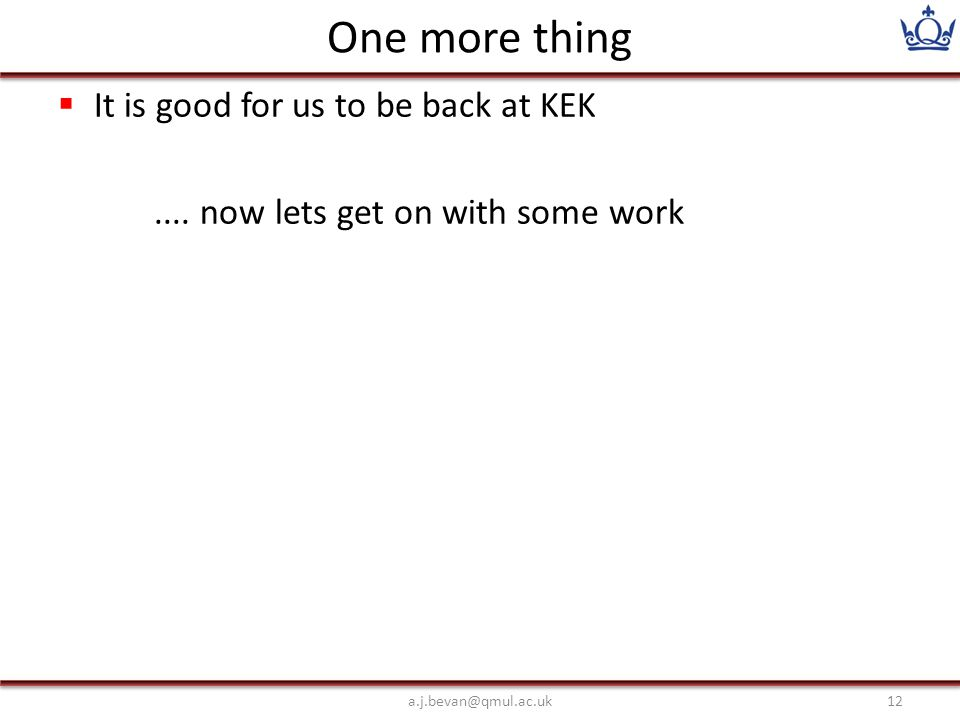 One more thing  It is good for us to be back at KEK....