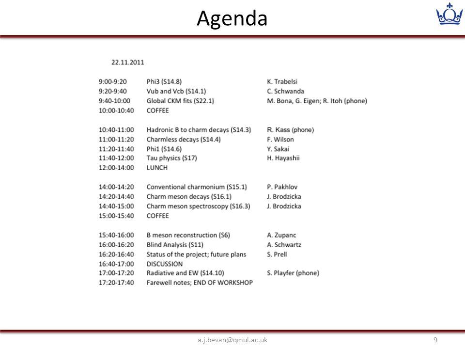 Agenda a.j.bevan@qmul.ac.uk9