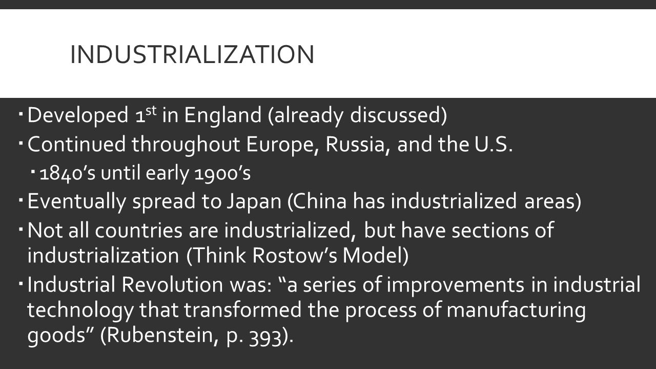 INDUSTRIALIZATION  Developed 1 st in England (already discussed)  Continued throughout Europe, Russia, and the U.S.