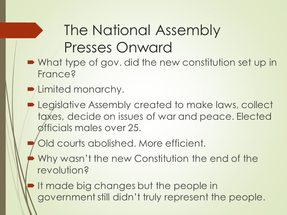 The National Assembly Presses Onward  What type of gov. did the new constitution set up in France?  Limited monarchy.  Legislative Assembly created