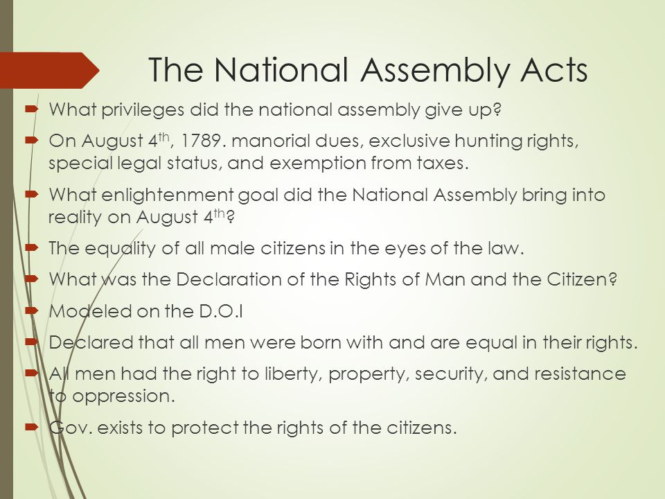 The National Assembly Acts  What privileges did the national assembly give up?  On August 4 th, 1789. manorial dues, exclusive hunting rights, speci