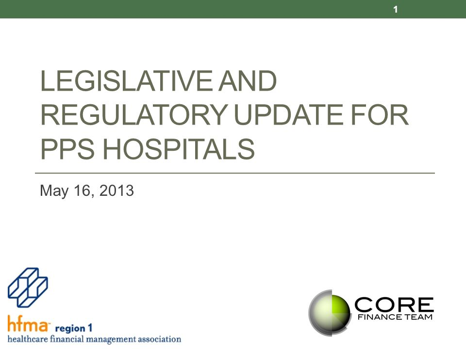 LEGISLATIVE AND REGULATORY UPDATE FOR PPS HOSPITALS May 16, 2013 1