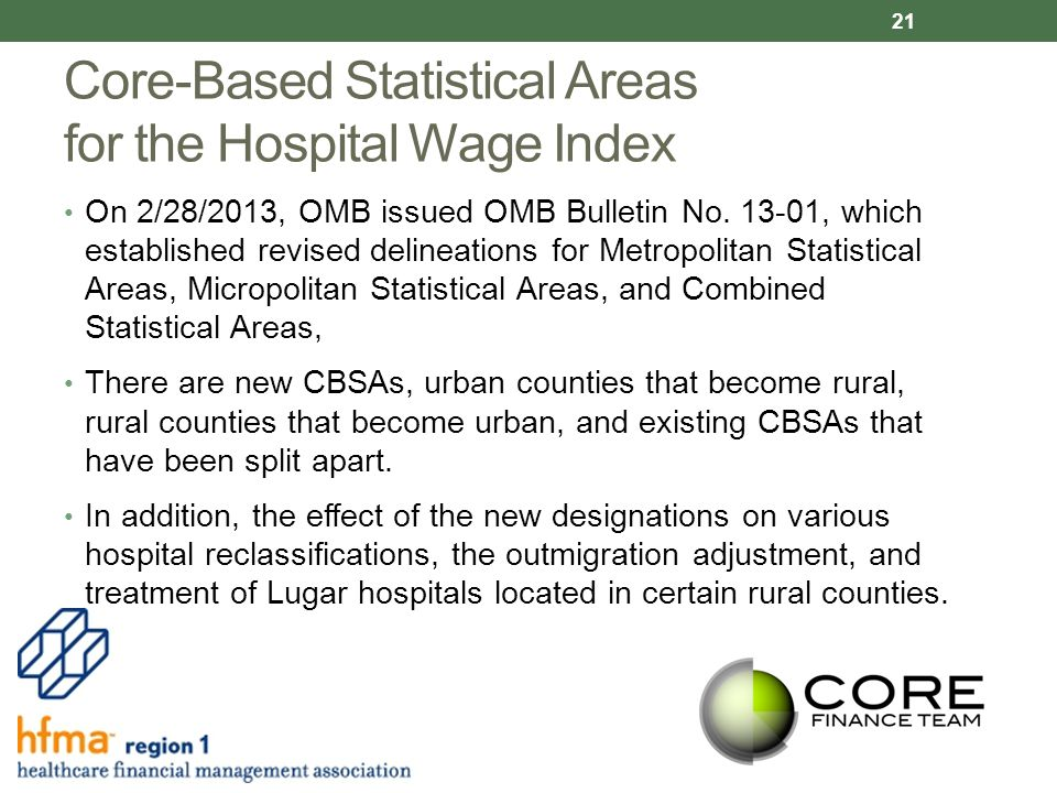 Core-Based Statistical Areas for the Hospital Wage Index On 2/28/2013, OMB issued OMB Bulletin No.