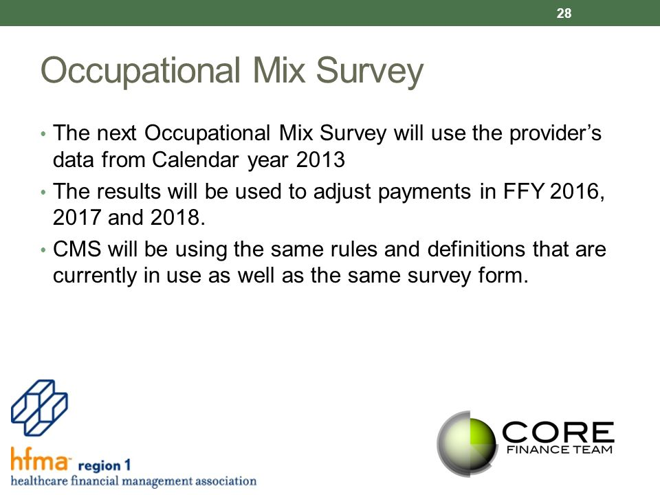 Occupational Mix Survey The next Occupational Mix Survey will use the provider's data from Calendar year 2013 The results will be used to adjust payments in FFY 2016, 2017 and 2018.