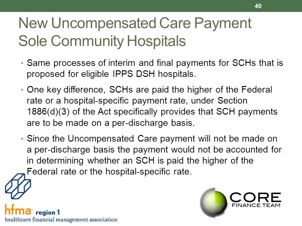 New Uncompensated Care Payment Sole Community Hospitals Same processes of interim and final payments for SCHs that is proposed for eligible IPPS DSH hospitals.