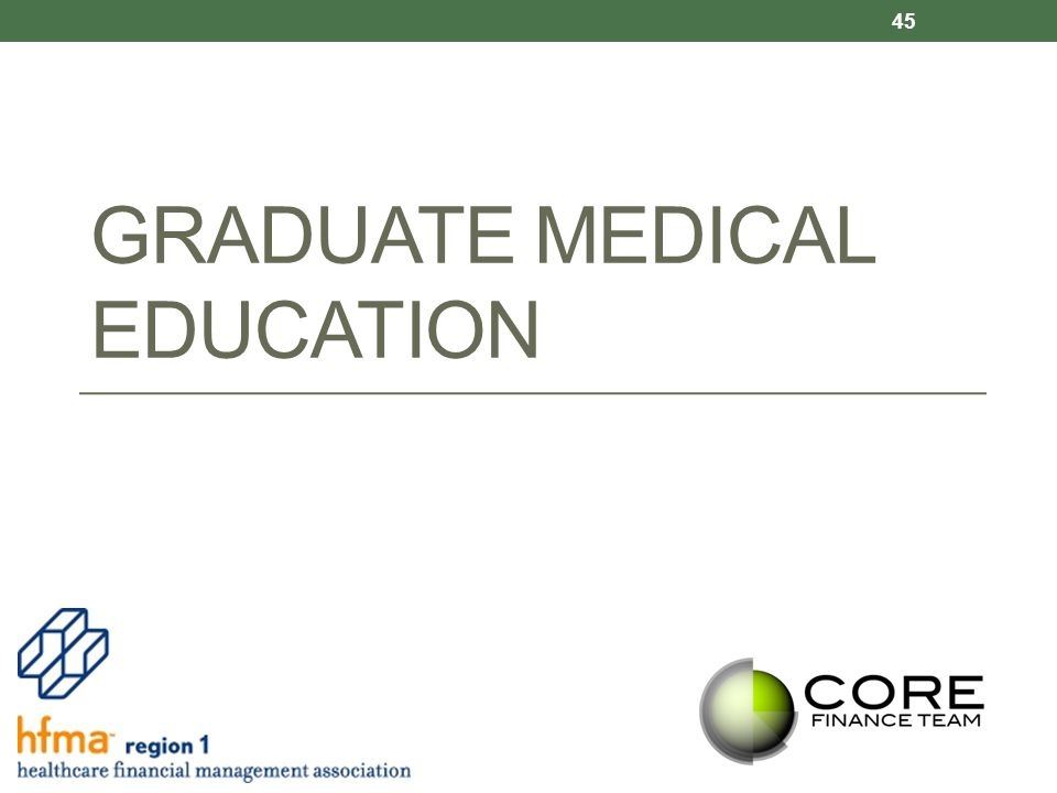 GRADUATE MEDICAL EDUCATION 45