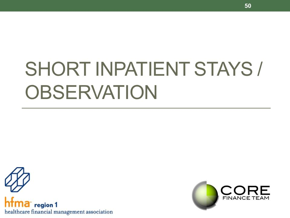 SHORT INPATIENT STAYS / OBSERVATION 50