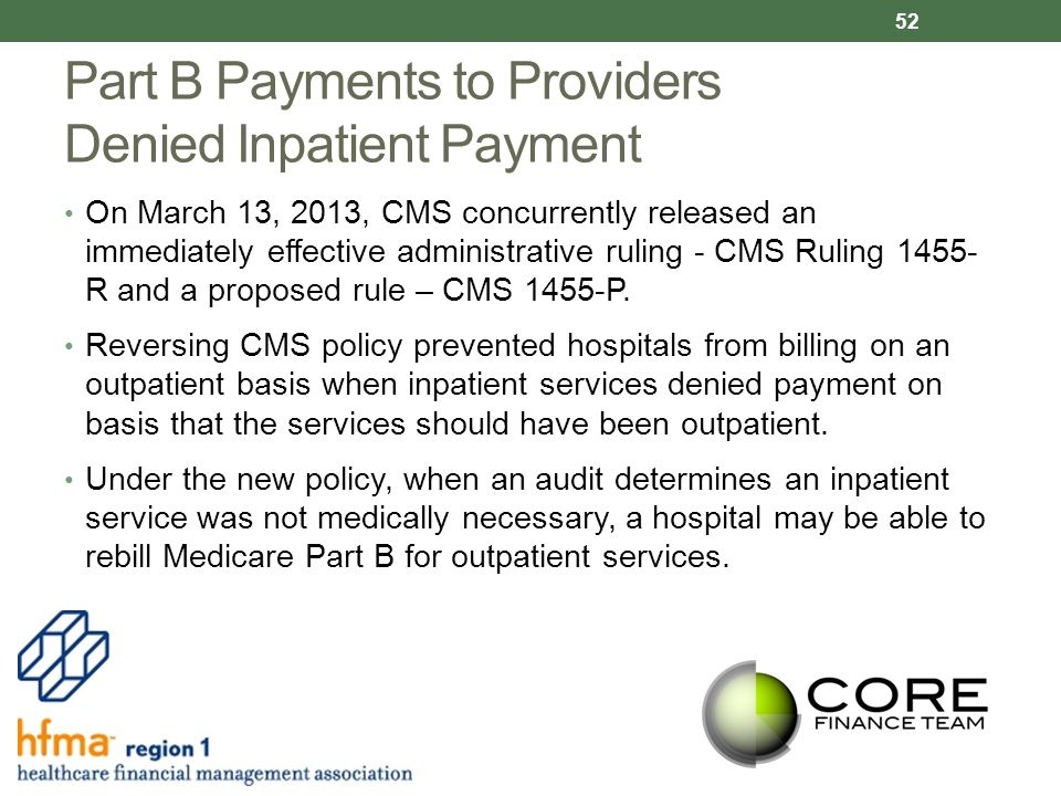 Part B Payments to Providers Denied Inpatient Payment On March 13, 2013, CMS concurrently released an immediately effective administrative ruling - CMS Ruling 1455- R and a proposed rule – CMS 1455-P.
