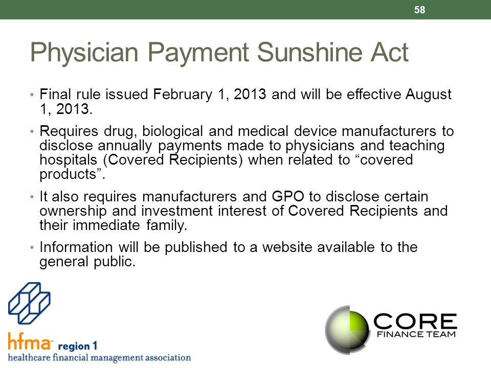 Physician Payment Sunshine Act Final rule issued February 1, 2013 and will be effective August 1, 2013.